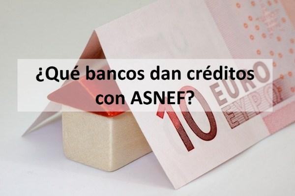 ¿Qué bancos dan créditos con ASNEF?