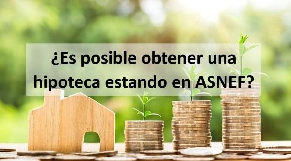 ¿Es posible obtener una hipoteca estando en ASNEF?