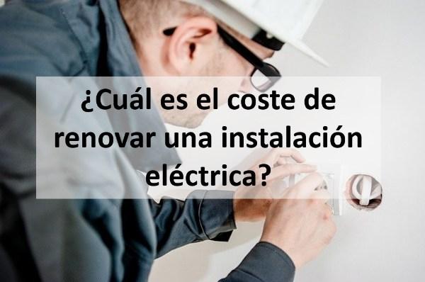 ¿Cuál es el coste de renovar una instalación eléctrica?